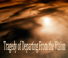 Tragedy of Departing from the Vision