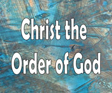 Christ the Order of God